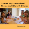 Creative Ways to Read and Discuss the Bible with Children