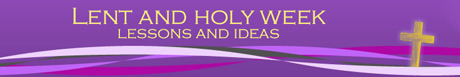 Lent and Holy Week Sunday School Lessons